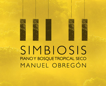 Simbiosis. Piano y Bosque Tropical Seco.